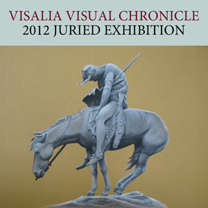 Visalia Visual Chronicle 2012 Juried Exhibition