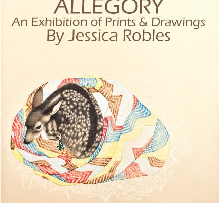 Allegory An Exhibition of Prints and Drawings By Jessica Robles