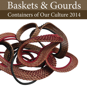 Baskets & Gourds Containers of Our Culture 2014