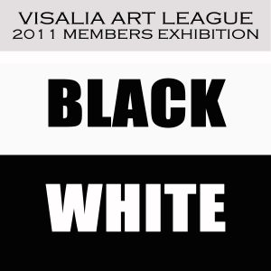 Visalia Art League 2011 Members Exhibition Black White