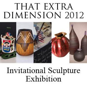 That Extra Dimension 2012 Invitational Sculpture Exhibition