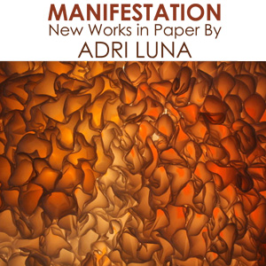 Manifestation New Works in Paper By Adri Luna
